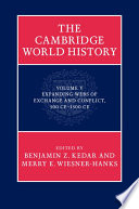The Cambridge World History Volume 5 Expanding Webs Of Exchange And Conflict 500ce 1500ce