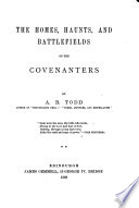 The Homes Haunts And Battlefields Of The Covenanters