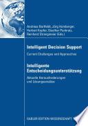 Intelligent Decision Support - Intelligente Entscheidungsunterstützung  : Current Challenges and Approaches - Aktuelle Herausforderungen und Lösungsansätze
