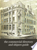 The Commercial directory of Liverpool, and shipping guide [afterw.] The Commercial directory and shippers' guide [afterw.] Fulton's commercial directory and shippers' guide