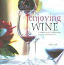 Enjoying Wine  : A Complete Guide to Understanding, Choosing, and Drinking Wine