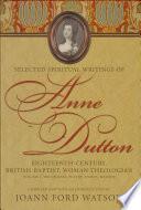 Selected Spiritual Writings of Anne Dutton: Discourses, poetry, hymns, memoir