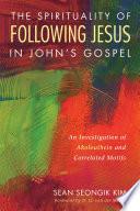 The Spirituality of Following Jesus in John's Gospel