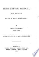 George Millward McDougall  the Pioneer  Patriot and Missionary Book