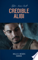 Credible Alibi (Mills & Boon Heroes) (Winding Road Redemption, Book 2)