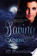 Saving Cadence A Clandestine Saga Novelette