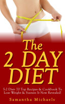 The 2 Day Diet: 5:2 Diet- 70 Top Recipes & Cookbook To Lose Weight & Sustain It Now Revealed! (Fasting Day Edition) [Pdf/ePub] eBook