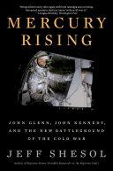Mercury Rising  John Glenn  John Kennedy  and the New Battleground of the Cold War