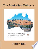 The Australian Outback  The History and Mythology of the Land Down Under