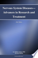 Nervous System Diseases—Advances in Research and Treatment: 2012 Edition