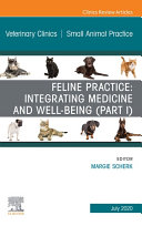 Feline Practice  Integrating Medicine and Well Being  Part I   An Issue of Veterinary Clinics of North America  Small Animal Practice  E Book