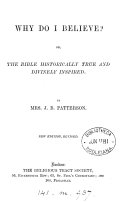 Why Do I Believe  Or  The Bible Historically True and Divinely Inspired