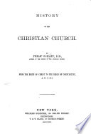 "History of the Christian Church, From the birth of Christ to the reign of Constantine, A.D. 1-311. [Translated from the ""Geschichte der alten Kirche.""]"