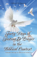 Forty Days Of Fasting Prayer In The Biblical Context