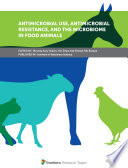 Antimicrobial Use, Antimicrobial Resistance, and the Microbiome in Food Animals