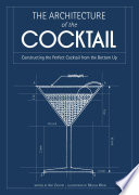 The Architecture of the Cocktail  Constructing The Perfect Cocktail From The Bottom Up