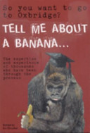 So You Want to Go to Oxbridge? Tell Me About a Banana