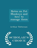 Notes on Pet Monkeys and How to Manage Them   Scholar s Choice Edition