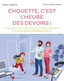 Chouette, c'est l'heure des devoirs ! : 50 idées pour aider votre enfant à travailler joyeusement à la maison grâce à la pédagogie positive