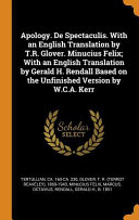 Read Online Apology. de Spectaculis. with an English Translation by T.R. Glover. Minucius Felix; With an English Translation by Gerald H. Rendall Based on the Unf For Free