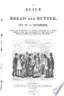 A slice of bread and butter  cut by G  Cruikshank  being the substance of a speech delivered at a public meeting  held for the benefit of the Jews  and General Literary and Mechanics  Institution