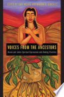 """Voices from the Ancestors: Xicanx and Latinx Spiritual Expressions and Healing Practices"" by Lara Medina, Martha R. Gonzales"