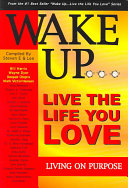Wake Up     Live The Life You Love  Living On Purpose