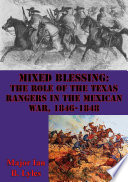Mixed Blessing The Role Of The Texas Rangers In The Mexican War 1846 1848