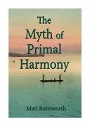 The Myth of Primal Harmony
