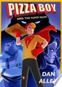 Pizza Boy and the Super Squad Book PDF