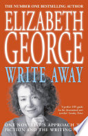 Write Away  One Novelist s Approach To Fiction and the Writing Life