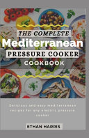 The Complete Mediterranean Pressure Cooker Cookbook