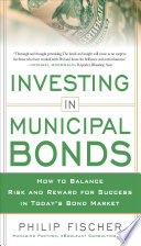 INVESTING IN MUNICIPAL BONDS  How to Balance Risk and Reward for Success in Today   s Bond Market