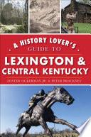 A History Lover s Guide to Lexington   Central Kentucky