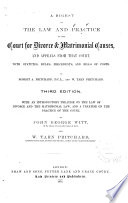 A Digest of the Law and Practice of the Court for Divorce   Matrimonial Causes  and Appeals from that Court  with Statutes  Rules  Precedents  and Bills of Costs