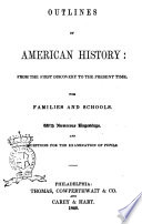 Outlines of American History from the First Discovery to the Present Time  for Families and Schools with Numerous Engrabings and Questions for the Examination of Pupils