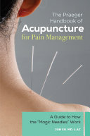The Praeger Handbook of Acupuncture for Pain Management  A Guide to How the  Magic Needles  Work