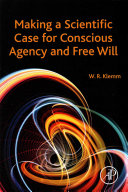 Making a Scientific Case for Conscious Agency and Free Will Book