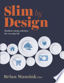 """Slim by Design: Mindless Eating Solutions for Everyday Life"" by Brian Wansink"