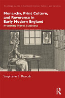 Monarchy  Print Culture  and Reverence in Early Modern England