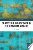 Contesting Hydropower in the Brazilian Amazon Book