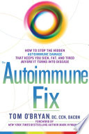 """The Autoimmune Fix: How to Stop the Hidden Autoimmune Damage That Keeps You Sick, Fat, and Tired Before It Turns Into Disease"" by Tom O'Bryan, Mark Hyman"