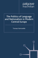 The Politics of Language and Nationalism in Modern Central Europe