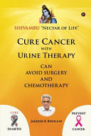 Cure Cancer with Urine Therapy: SHIVAMBU