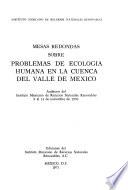 Mesas Redondas sobre Problemas de Ecología Humana en la Cuenca del Valle de México