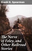 The Nerve of Foley  and Other Railroad Stories