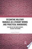 Byzantine Military Manuals as Literary Works and Practical Handbooks