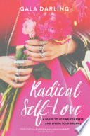 """Radical Self-Love: A Guide to Loving Yourself and Living Your Dreams"" by Gala Darling"