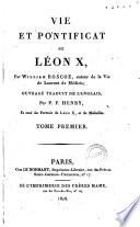 Vie et pontificat de Léon 10., par William Roscoe, auteur de la Vie de Laurent de Médicis; ouvrage traduit de l'anglais par P.F. Henry, et orné du portrait de Léon 10., et de médailles. Tome premier [-quatrième]