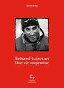 Erhard Loretan - Une vie suspendue